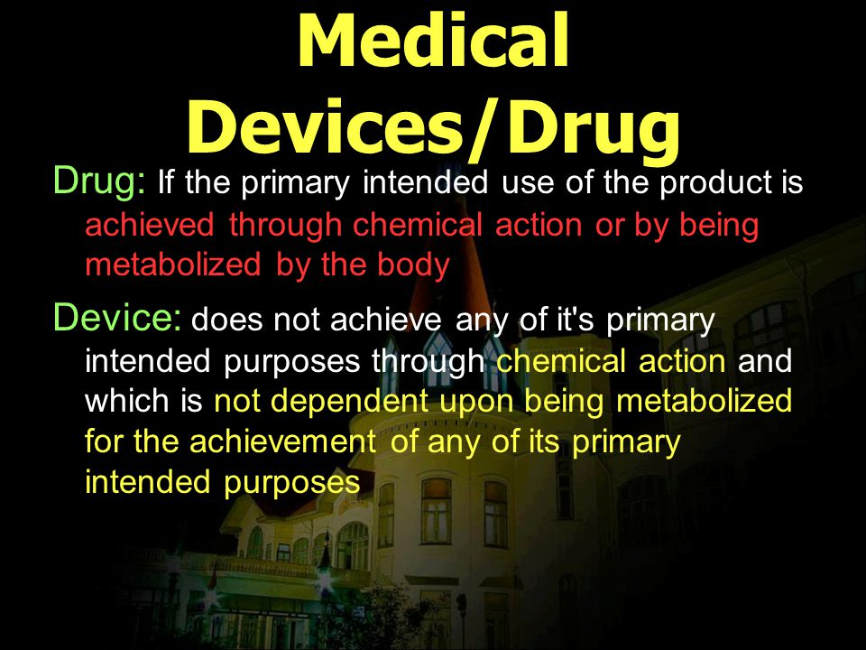 Medical Devices/Drug Drug: If the primary intended use of the product is achieved through chemical action or by being metabolized by the body.