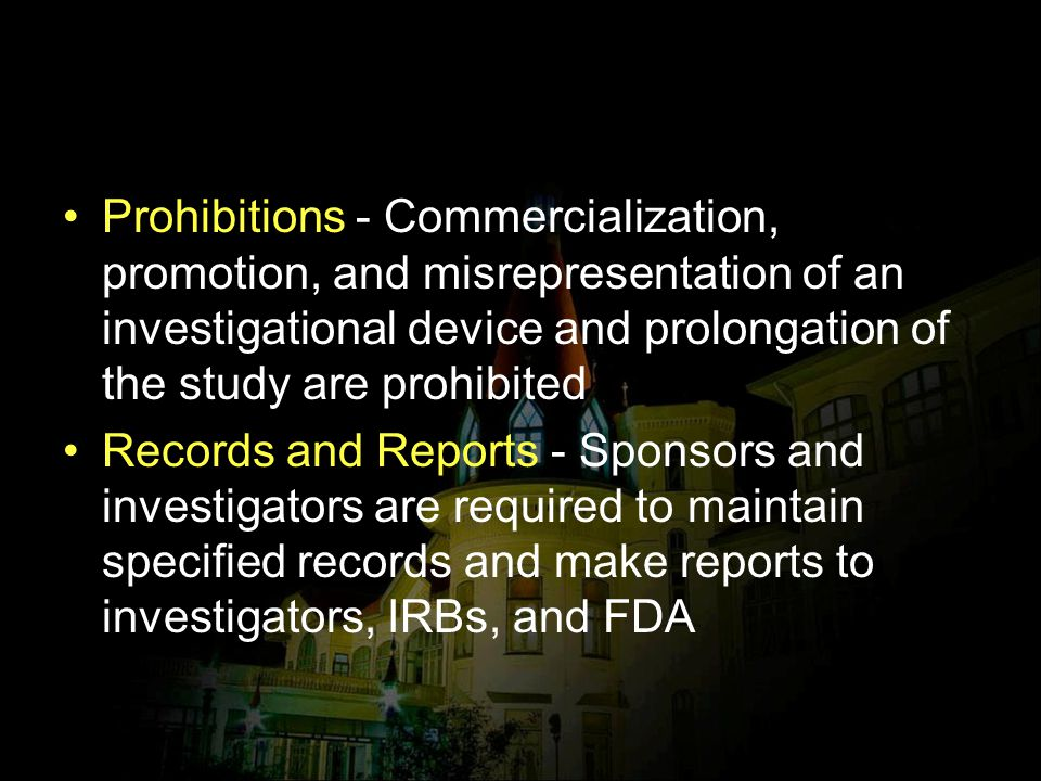Prohibitions - Commercialization, promotion, and misrepresentation of an investigational device and prolongation of the study are prohibited