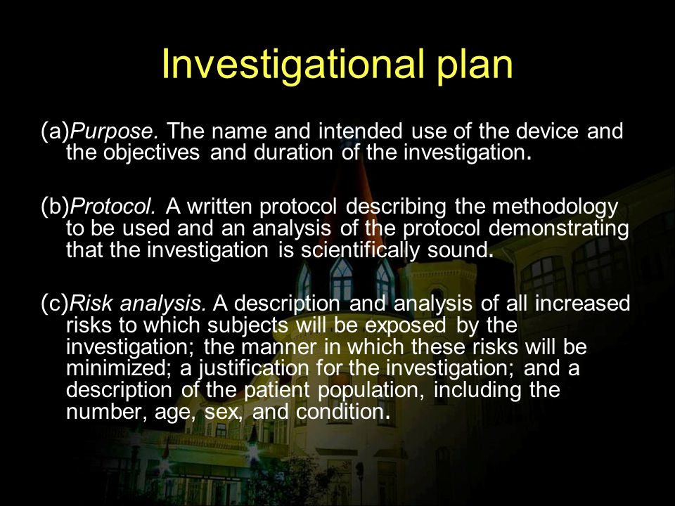 Investigational plan (a)Purpose. The name and intended use of the device and the objectives and duration of the investigation.