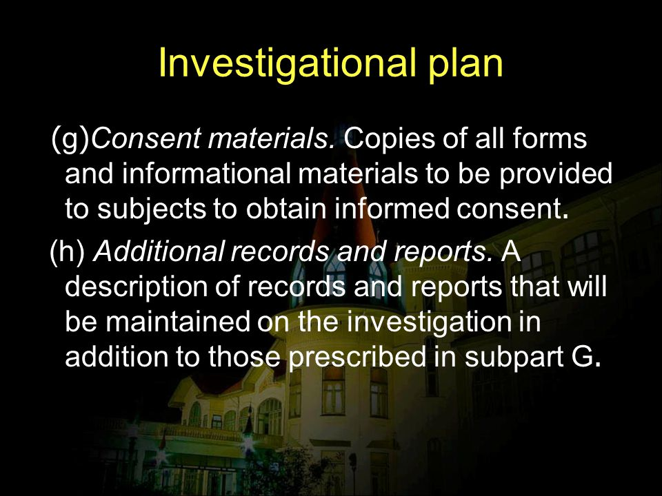 Investigational plan ((g)Consent materials. Copies of all forms and informational materials to be provided to subjects to obtain informed consent.