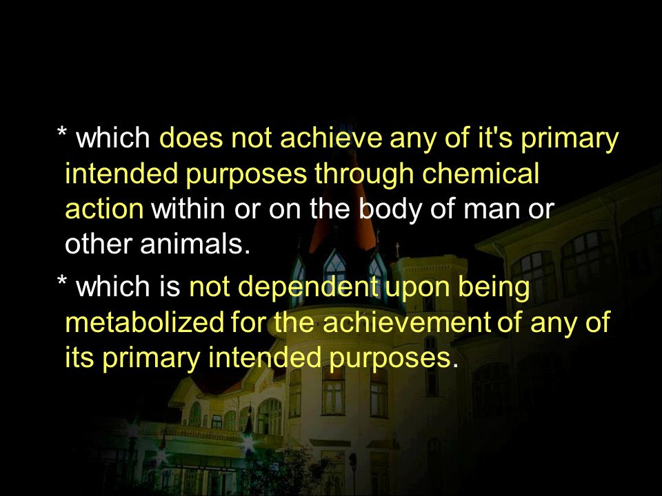 * which does not achieve any of it s primary intended purposes through chemical action within or on the body of man or other animals.