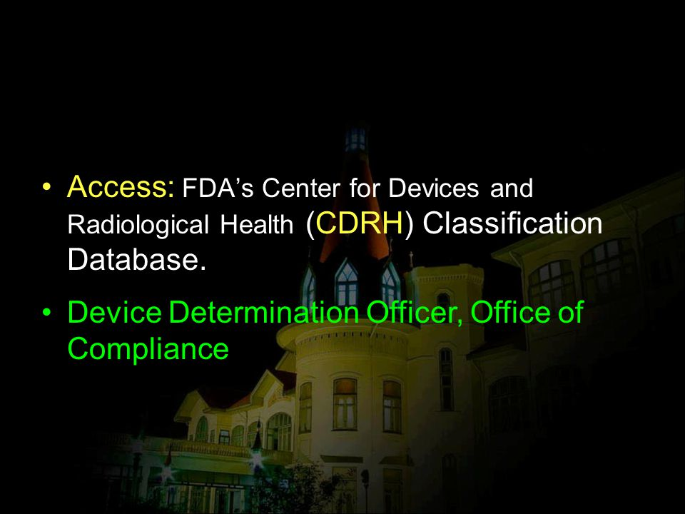 Access: FDA's Center for Devices and Radiological Health (CDRH) Classification Database.