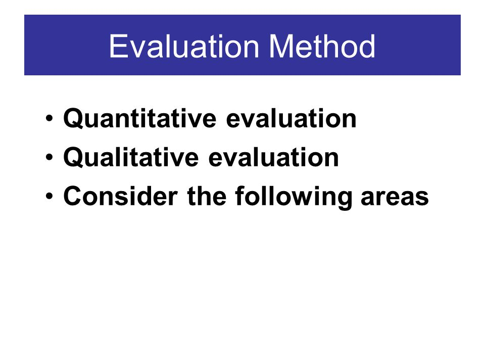 Evaluation Method Quantitative evaluation Qualitative evaluation