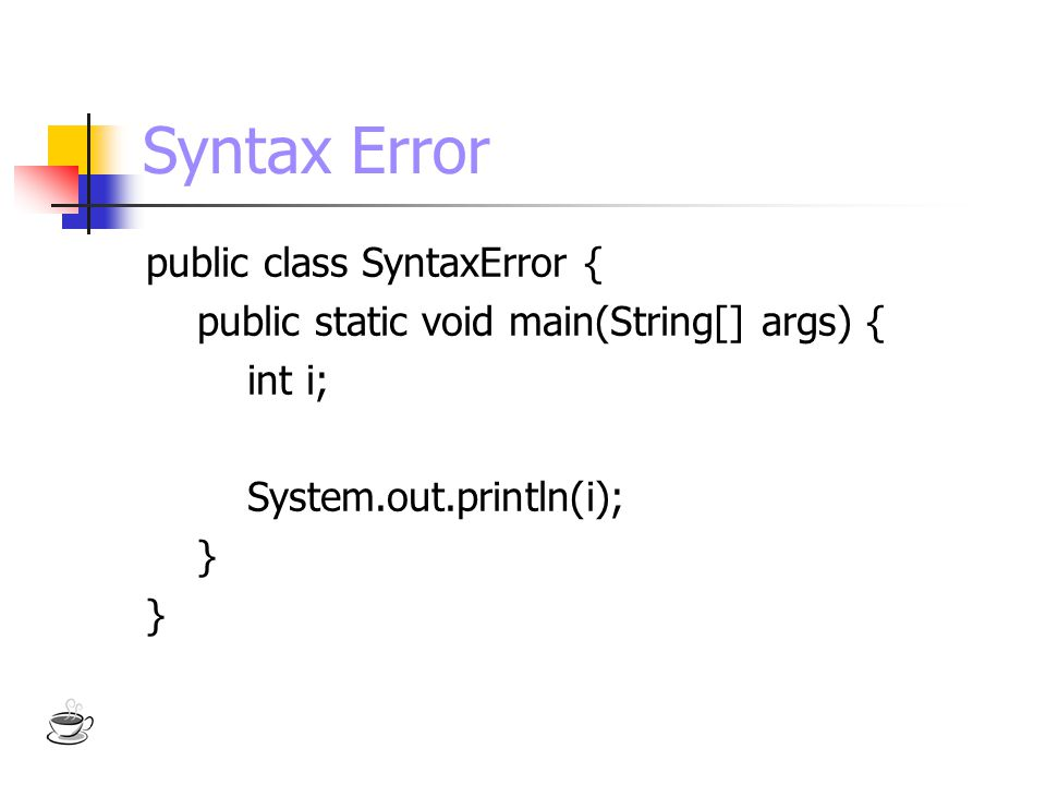 Syntax Error public class SyntaxError {