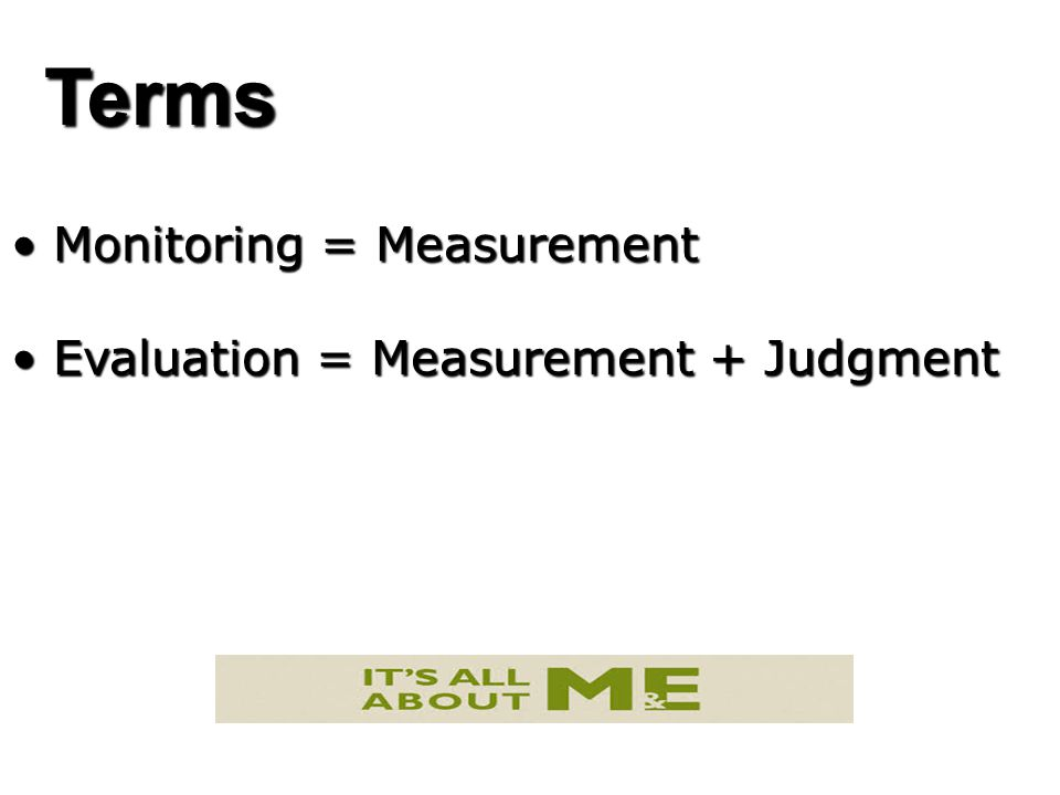 Terms Monitoring = Measurement Evaluation = Measurement + Judgment