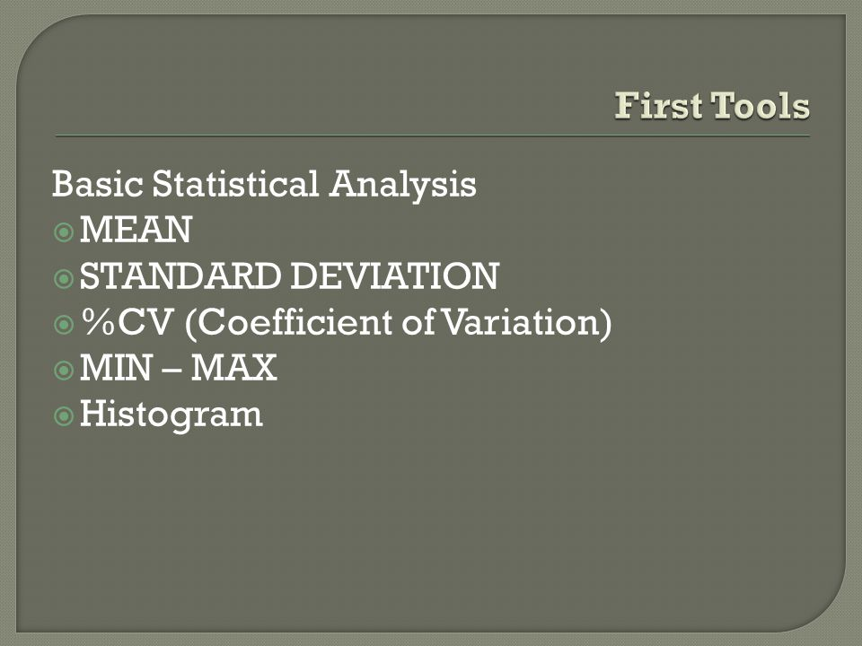 First Tools Basic Statistical Analysis. MEAN. STANDARD DEVIATION. %CV (Coefficient of Variation)