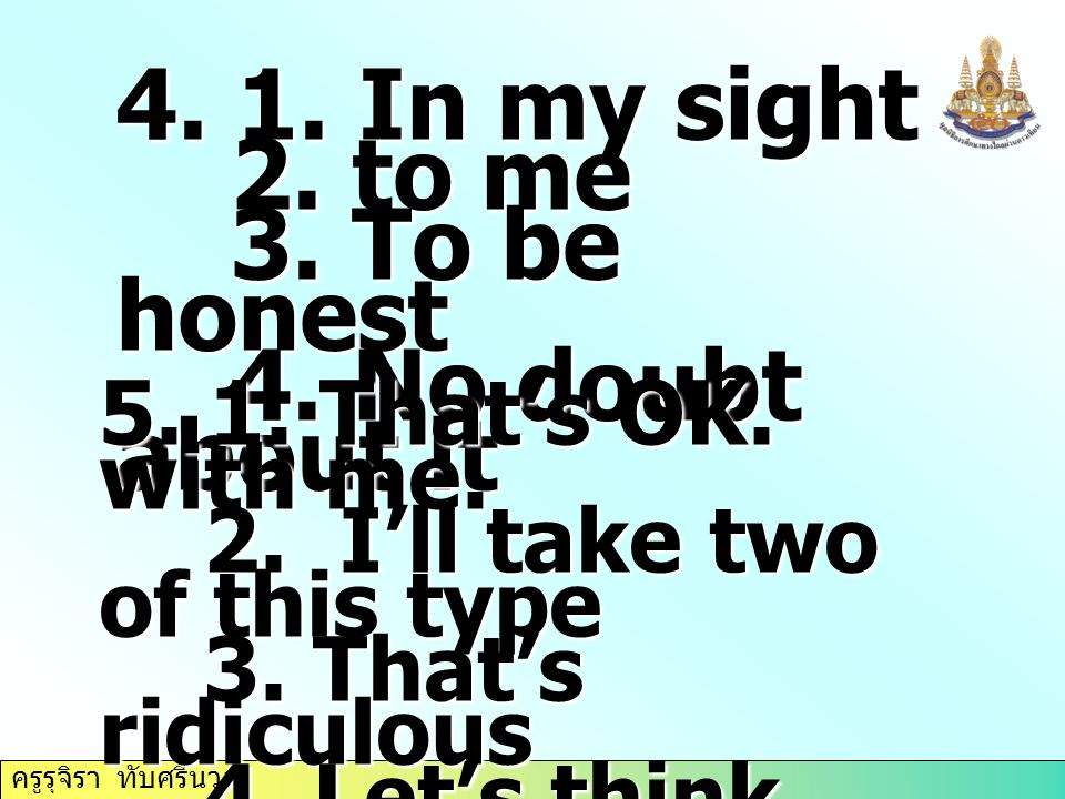 4. 1. In my sight 2. to me 3. To be honest 4. No doubt about it