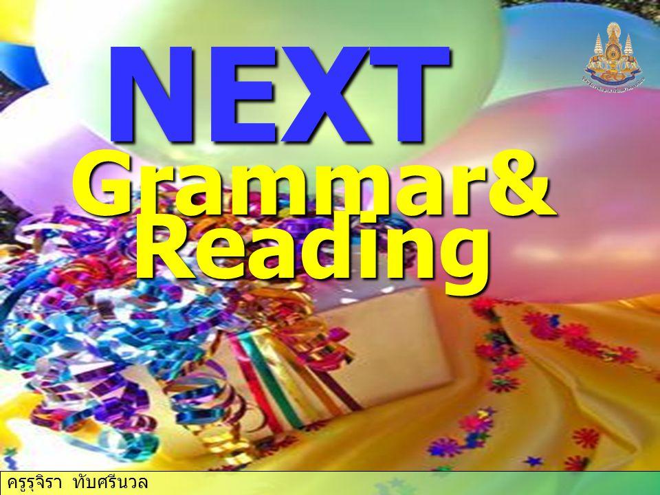 NEXT Grammar& Reading ครูรุจิรา ทับศรีนวล ครูรุจิรา ทับศรีนวล
