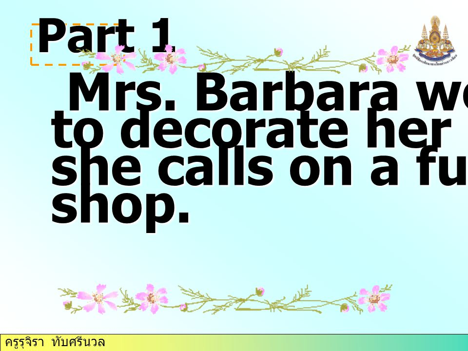to decorate her house, so she calls on a furniture shop.