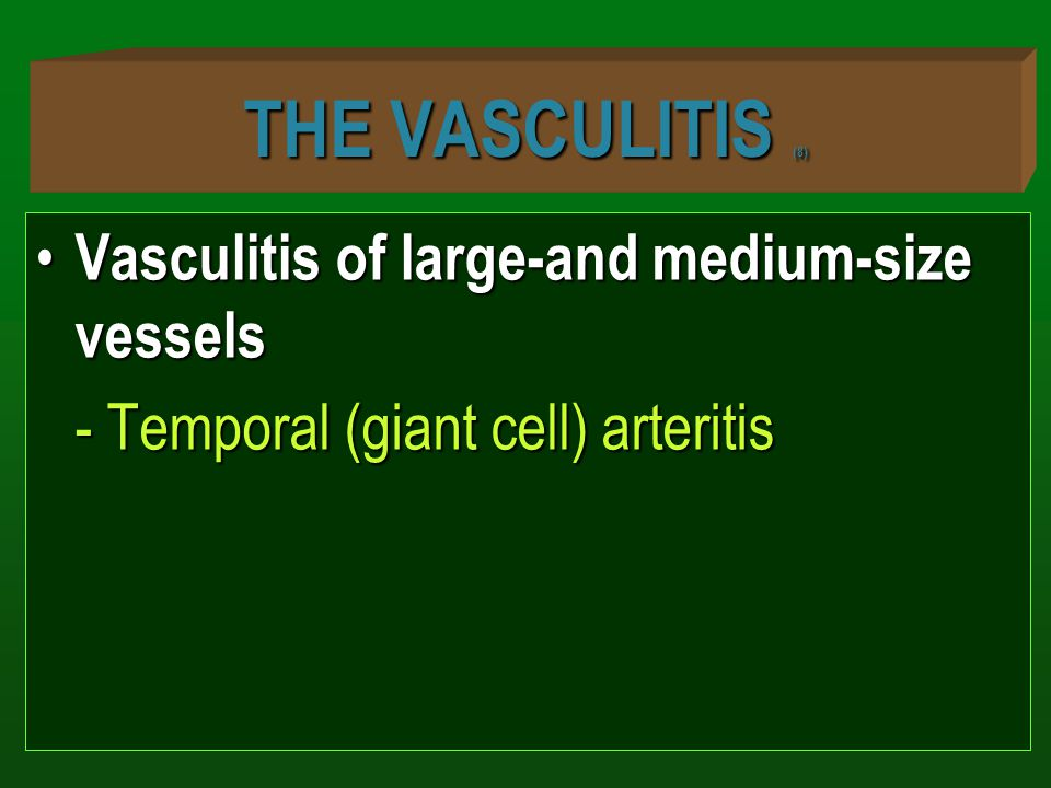 THE VASCULITIS (8) Vasculitis of large-and medium-size vessels