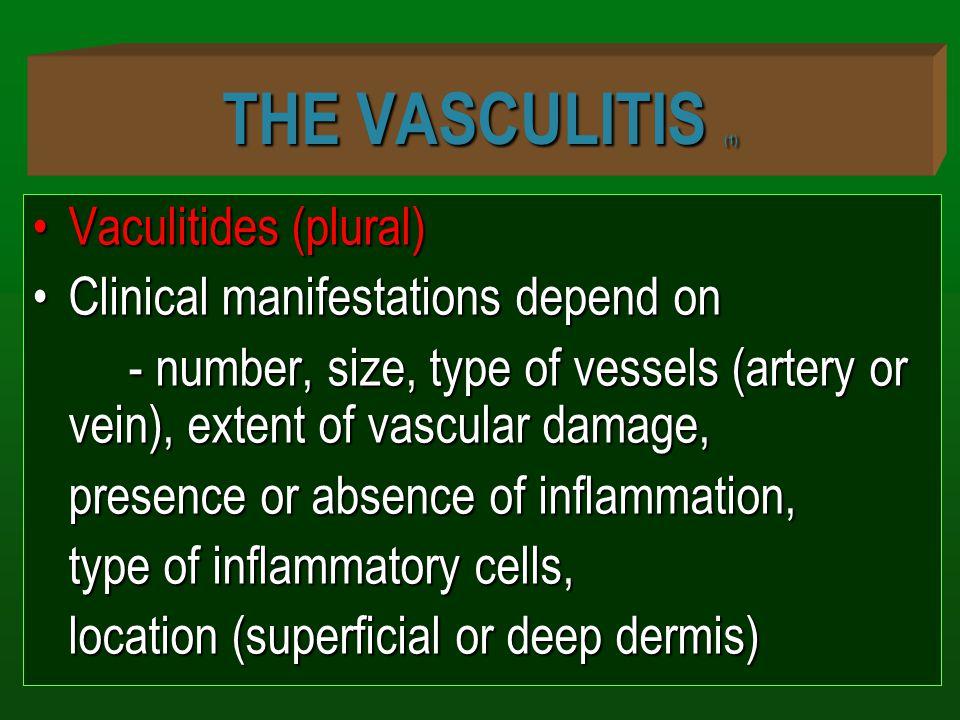 THE VASCULITIS (1) Vaculitides (plural)