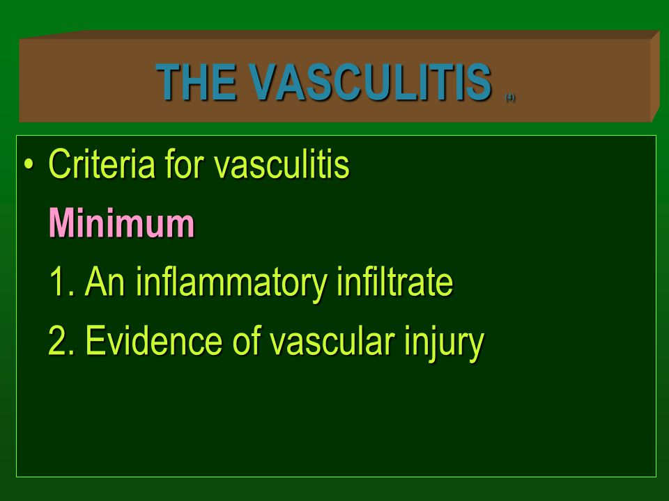 THE VASCULITIS (4) Criteria for vasculitis Minimum