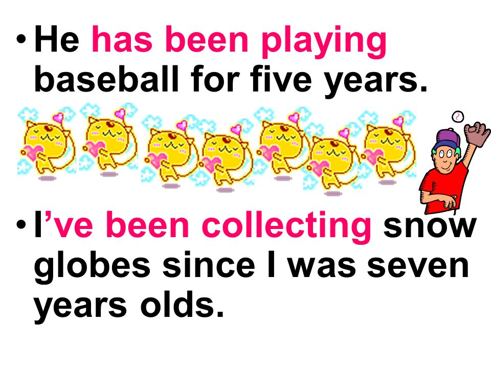 He has been playing baseball for five years.