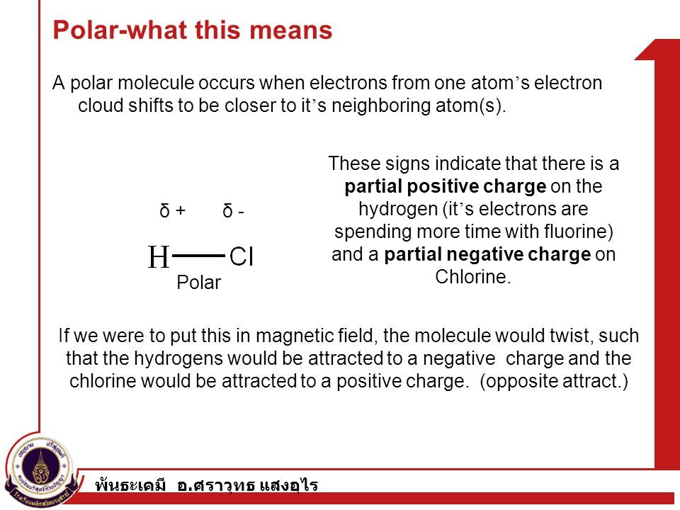Polar-what this means A polar molecule occurs when electrons from one atom's electron cloud shifts to be closer to it's neighboring atom(s).