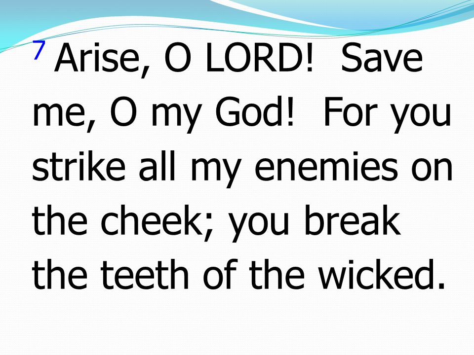 7 Arise, O LORD. Save me, O my God