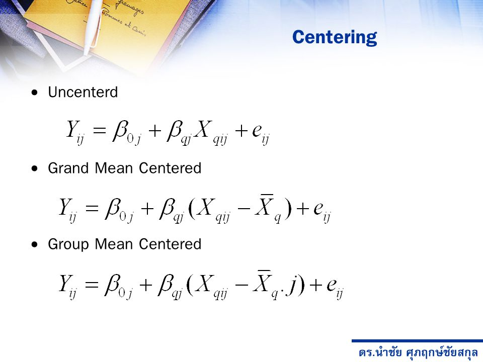 Centering Uncenterd Grand Mean Centered Group Mean Centered