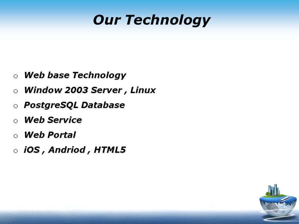 Our Technology Web base Technology Window 2003 Server , Linux