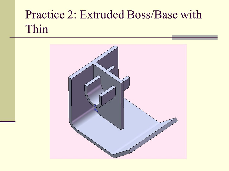 Practice 2: Extruded Boss/Base with Thin
