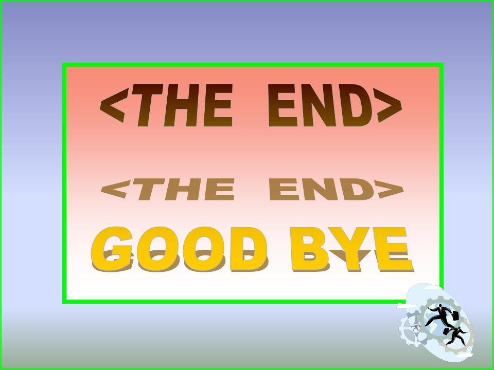 <THE END> GOOD BYE