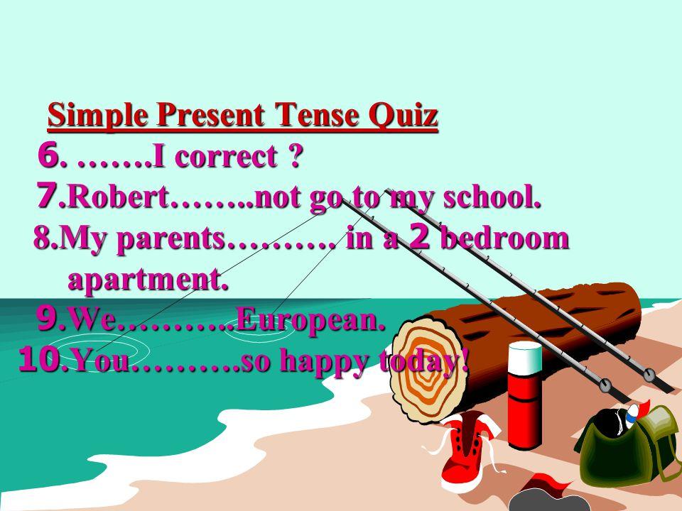 Simple Present Tense Quiz. 6. ……. I correct. 7. Robert……