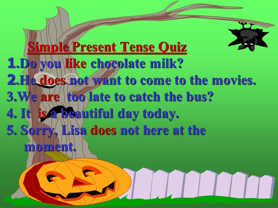 Simple Present Tense Quiz 1. Do you like chocolate milk. 2