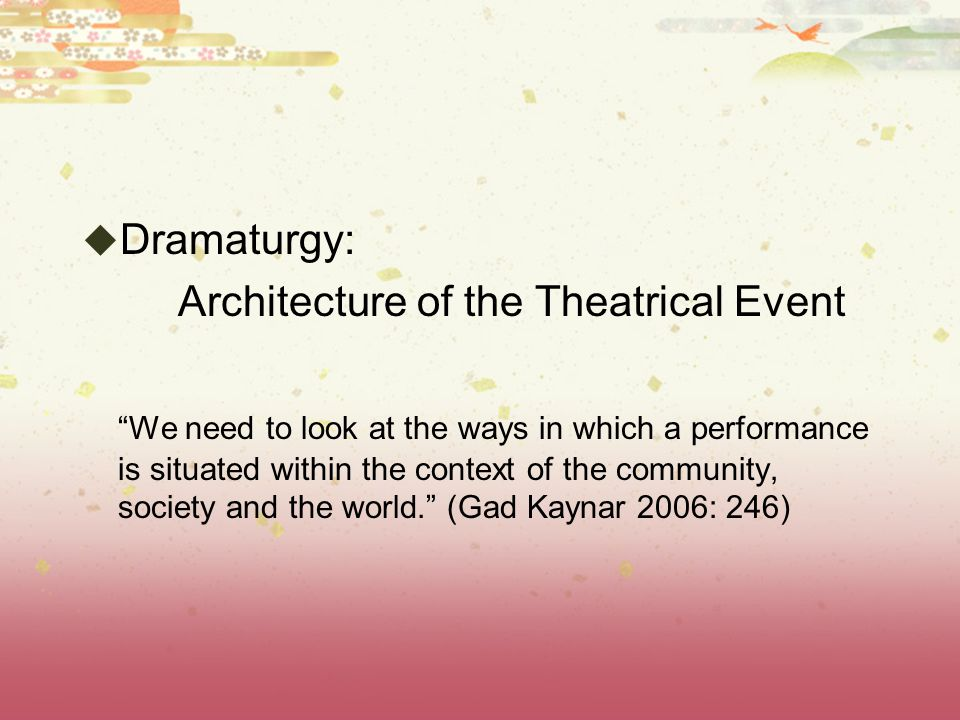 Dramaturgy: Architecture of the Theatrical Event.