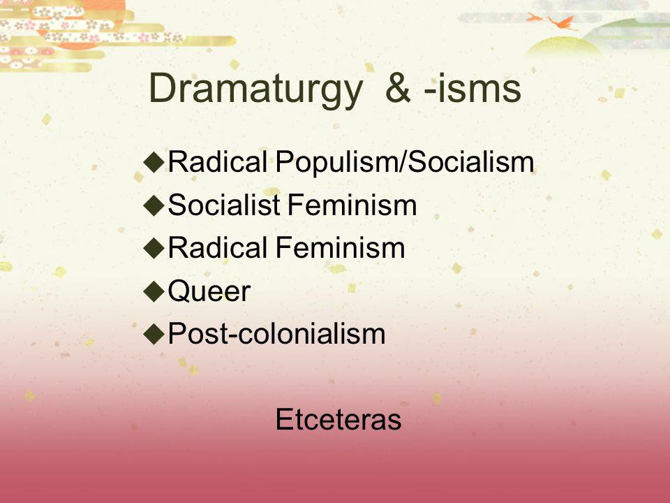 Dramaturgy & -isms Radical Populism/Socialism Socialist Feminism
