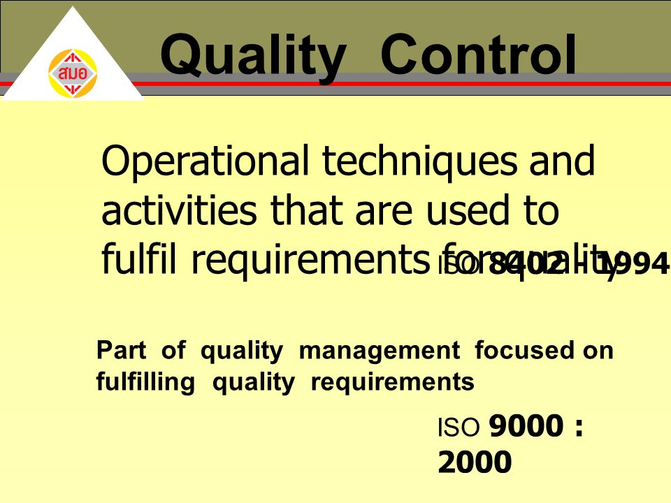 Quality Control Operational techniques and activities that are used to fulfil requirements for quality.