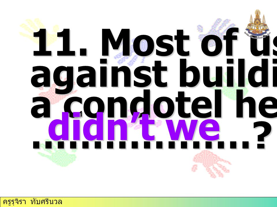 11. Most of us voted against building a condotel here, ………………
