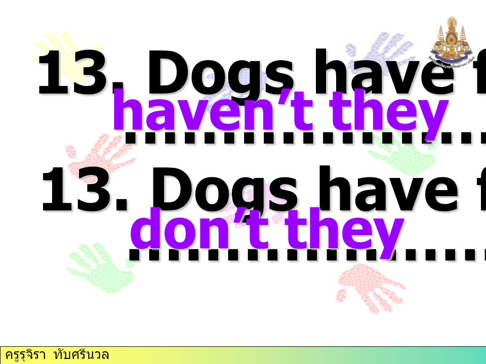 13. Dogs have four legs, ………………….. 13. Dogs have four legs,