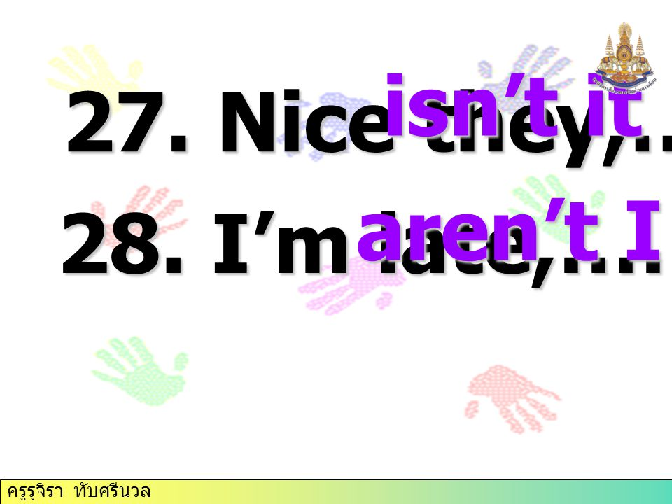 isn't it 27. Nice they,………. aren't I 28. I'm late,………….