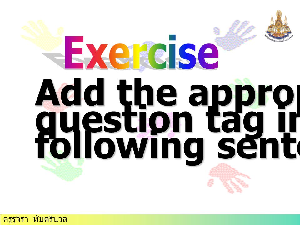 Add the appropriate question tag in the following sentences Exercise