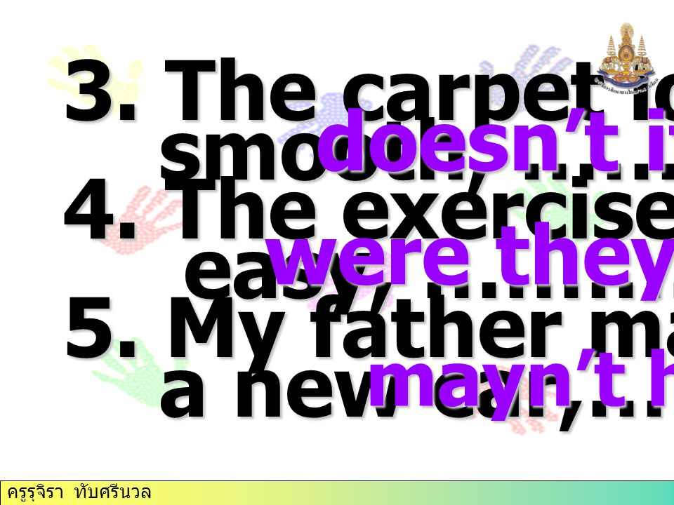 3. The carpet looks smooth, ………….. doesn't it