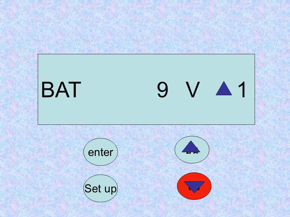 BAT 9 V 1 ขึ้น enter ลง Set up