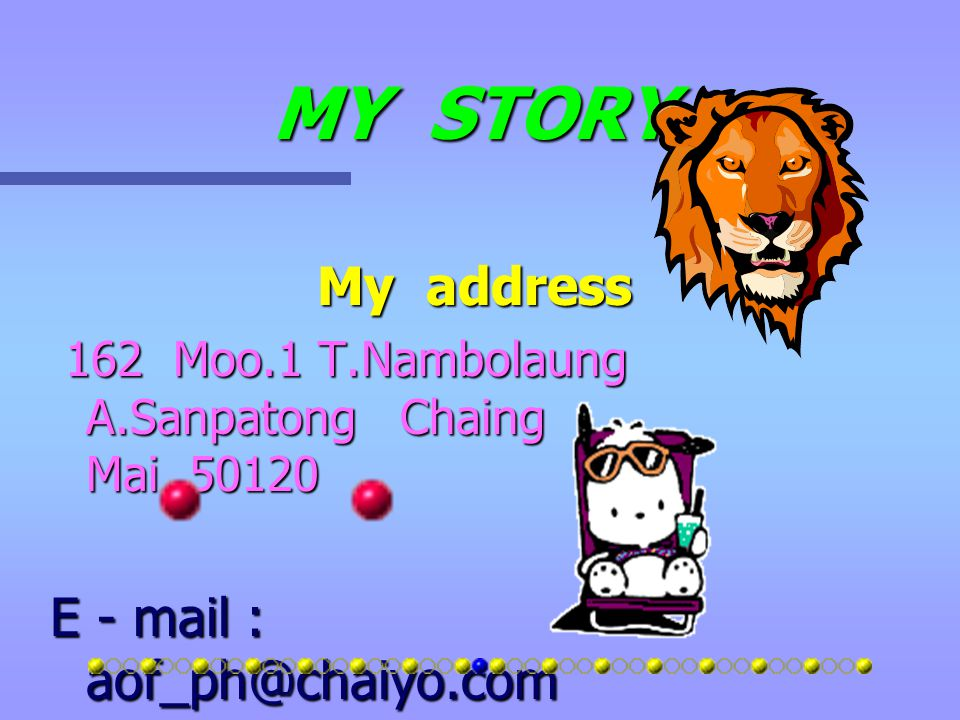 MY STORY E - mail : aof_ph@chaiyo.com My address