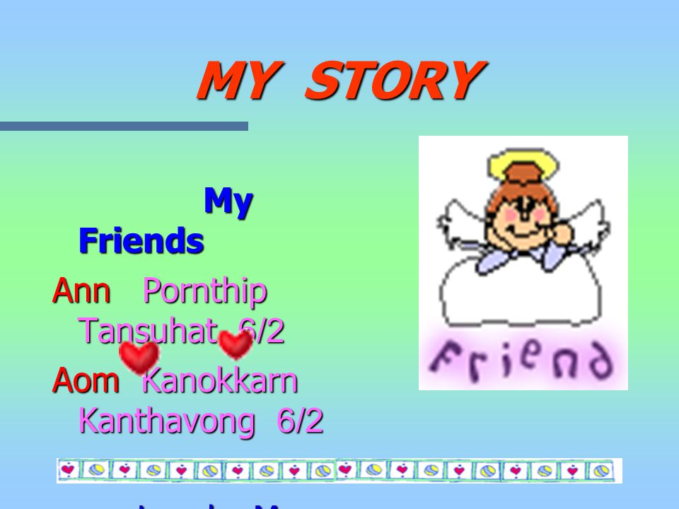 MY STORY My Friends Ann Pornthip Tansuhat 6/2