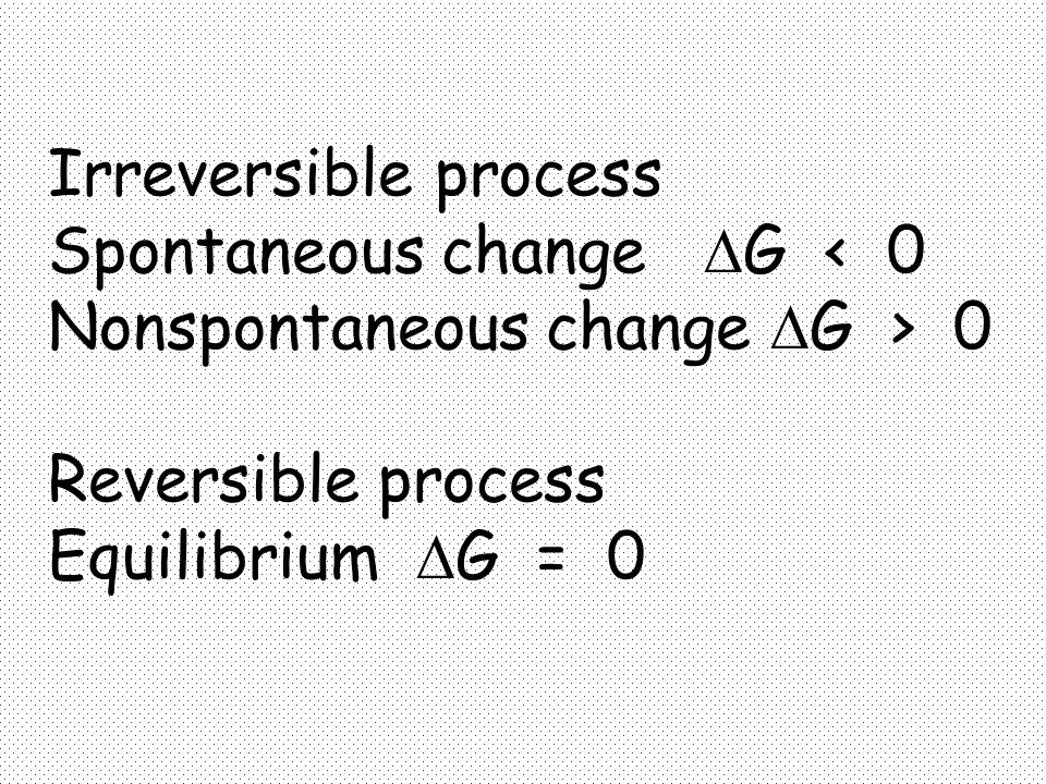 Irreversible process Spontaneous change G < 0. Nonspontaneous change G > 0. Reversible process.