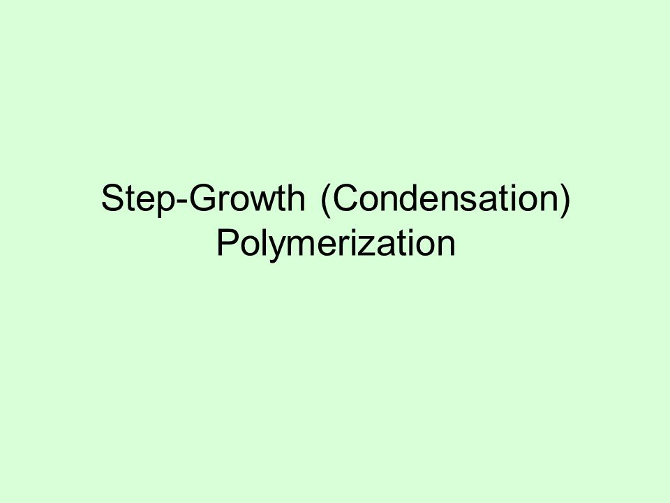 Step-Growth (Condensation) Polymerization