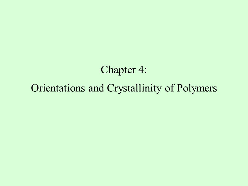 Chapter 4: Orientations and Crystallinity of Polymers