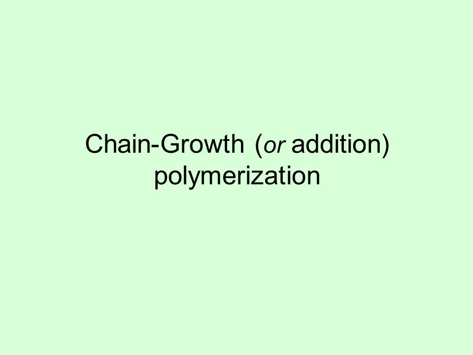 Chain-Growth (or addition) polymerization