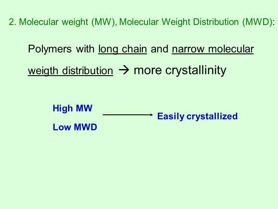 2. Molecular weight (MW), Molecular Weight Distribution (MWD):