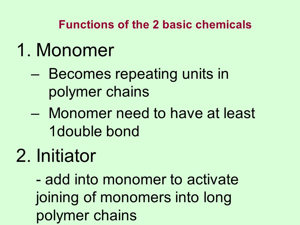 Monomer Initiator Becomes repeating units in polymer chains