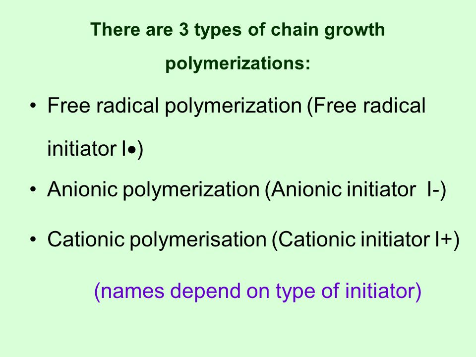 There are 3 types of chain growth polymerizations: