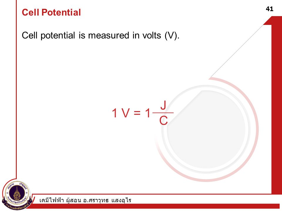 J 1 V = 1 C Cell Potential Cell potential is measured in volts (V).