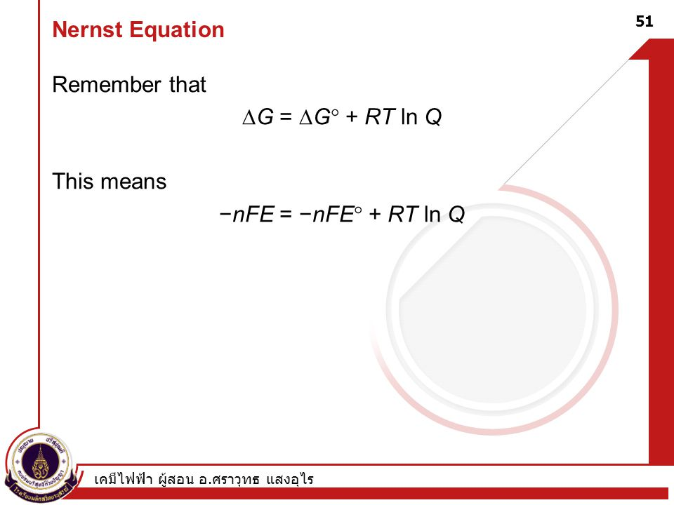 Nernst Equation Remember that G = G + RT ln Q This means