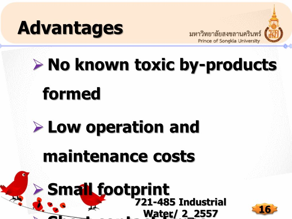 Advantages No known toxic by-products formed