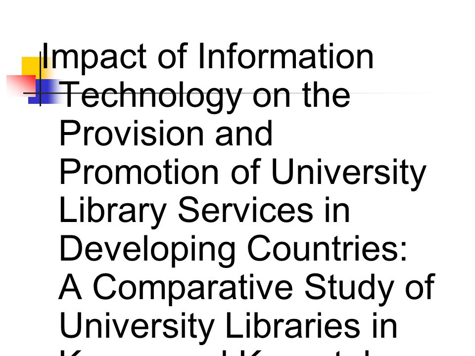 Impact of Information Technology on the Provision and Promotion of University Library Services in Developing Countries: A Comparative Study of University Libraries in Kenya and Karnataka India