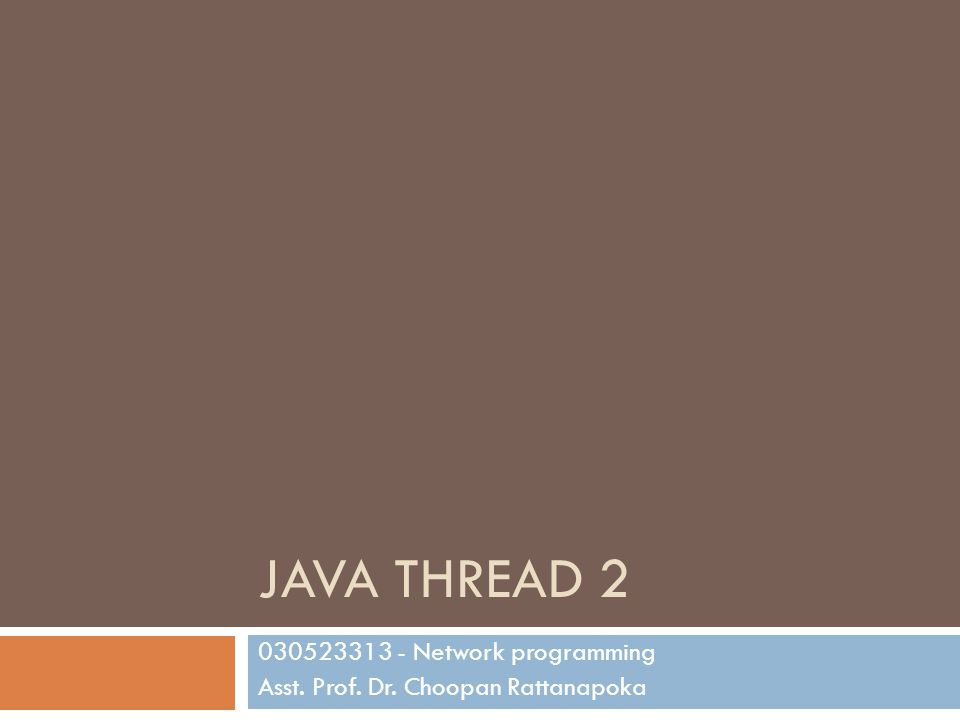 030523313 - Network programming Asst. Prof. Dr. Choopan Rattanapoka