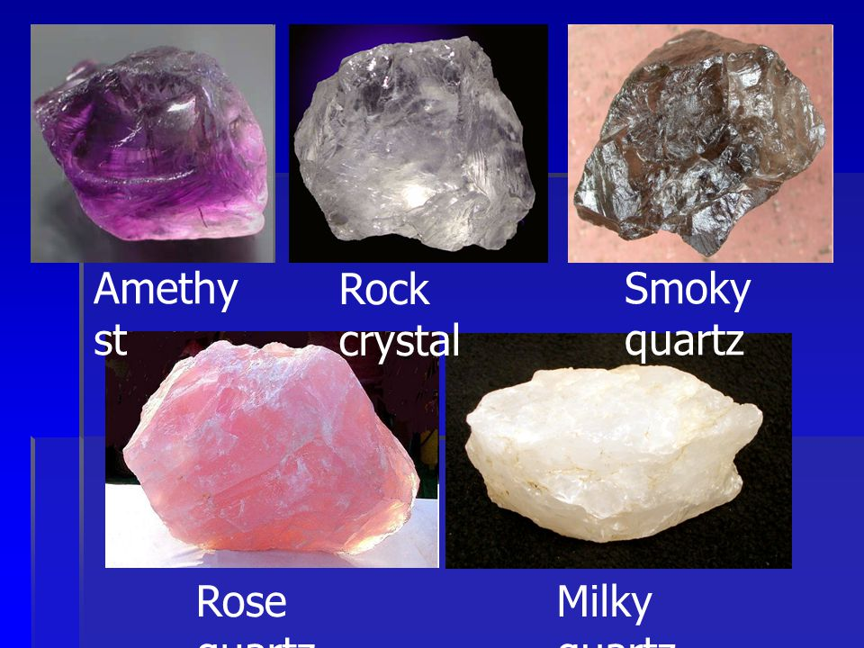 Amethyst Rock crystal Smoky quartz Rose quartz Milky quartz