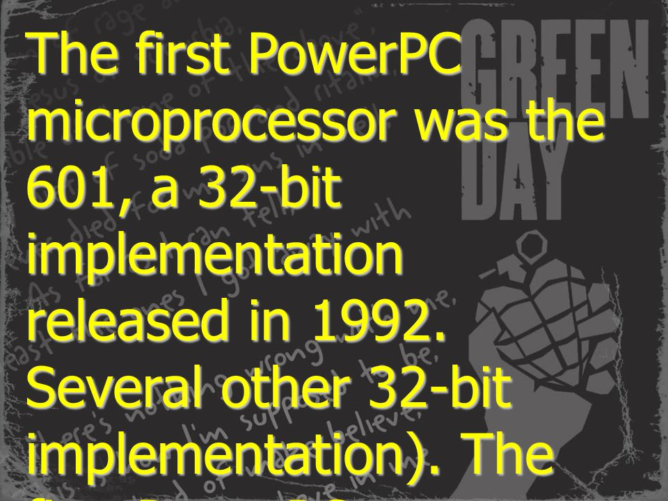 The first PowerPC microprocessor was the 601, a 32-bit implementation released in 1992.